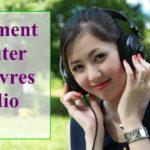 Comment écouter des livres audio ?